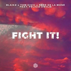 BLAIKZ, TOM CIVIC & RENÉ DE LA MONÉ FEAT. FELICIA UWAJE - FIGHT IT!